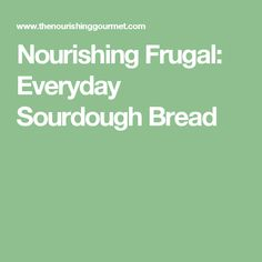 Nourishing Frugal: Everyday Sourdough Bread