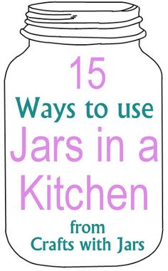 15 ways to use jars in a kitchen -- great ideas for organizing your kitchen with jars!