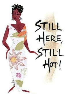 Still Here, Still Hot - Afrocentric Magnets by: Cidne Wallace Black Love Art, Black Girl Art, Black Is Beautiful, Black Girl Magic, Black Girls, Black Girl Quotes, Black Women Quotes, African American Quotes, Queen Quotes