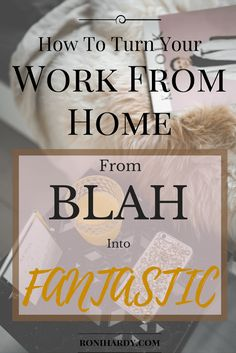 How To Turn Your Work From Home From Blah Into Fantastic. Working from home has its advantages and also its disadvantages. If you work a 9-5 that involves commuting every day in traffic for hours, then you more than likely dream of being able to work from home, and relieve yourself of the current daily stresses.