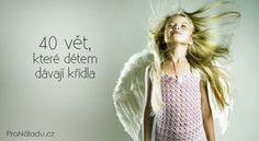 40 vět, které dětem dávají křídla | ProNáladu.cz Parenting, T Shirts For Women, Thoughts, Motivation, Education, Tank Tops, Children, Boys, Health