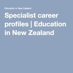 Specialist career profiles | Education in New Zealand Brief descriptions of the Specialist Roles in the Minsitry of Education.