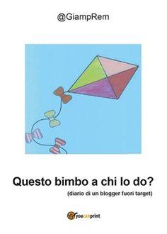 Prezzi e Sconti: Questo #bimbo a chi lo do? giampiero  ad Euro 11.90 in #Youcanprint self publishing #Media libri saggistica