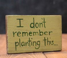 Don't Remember Planting This Hand-Lettered Sign, by Our Backyard Studio in Mill Creek, WA - The Weed Patch Garden quotes, garden sign, garden sayings. Garden Crafts, Garden Projects, Garden Art, Garden Design, Garden Stakes, Herb Garden, Funny Garden Signs, Backyard Signs, Funny Signs