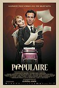 Watch Populaire (2013)  Populaire (2013)  Feature Film | R | 1:51 | Released: September 6, 2013 Audio: English Movie Info: 1958. Rose is a terrible secretary but a demon typist. Her handsome boss resolves to turn her into the fastest girl in the world.