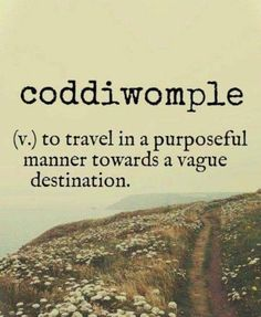 Inspirational and Motivational Quotes of All Time! Coddiwomple {English slang word} ~ (v.) to travel in a purposeful manner towards a vague destination.Coddiwomple {English slang word} ~ (v.) to travel in a purposeful manner towards a vague destination. Unusual Words, Unique Words, Cool Words, Interesting Words, Amazing Words, Strange Words, Inspiring Words, Fun Words To Say, The Words