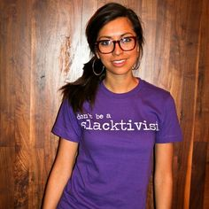 """""""Slacktivism: The act of participating in obviously pointless activities as an expedient alternative to actually expending effort to fix a problem. Be an activist."""""""