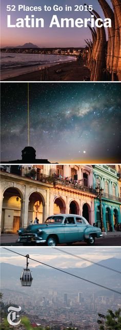 Find out the best places to travel in Latin America and the Caribbean. (Photos: Meridith Kohut for The New York Times, Gemini Observatory/Aura, Lisette Poole for The New York Times, Paul Smith for The New York Times)