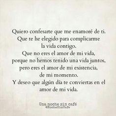 Quiero confesarte que me enamoré de ti.