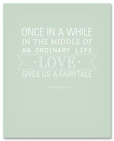 Once in awhile in the middle of an ordinary life love gives us a fairytaile. Love this from @rebeccacooper.