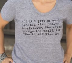 """""""She is a girl of wonder, dancing with endless possibility. She may not change the world, but damn it, she will try""""  Girl of wonder t-shirt from Every Ella!  Every Ella is a lifestyle brand for women aiming to empower and unite through fashion! For each item purchased we donate $3 to charities dedicated to women and girls!   http://www.everyella.com coming MAY 2015!"""