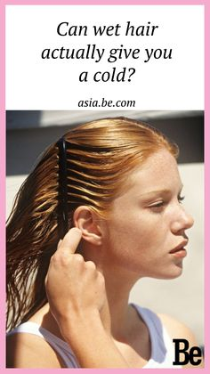 Can wet hair actually give you a cold? - Be Asia #fashion #lifestyle #health #style #beauty