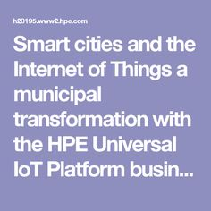 Smart cities and the Internet of Things a municipal transformation with the HPE Universal IoT Platform  business white paper - 4AA6-5129ENW.pdf