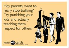 Hey parents, want to really stop bullying? Try punishing your kids and actually teaching them respect for others.