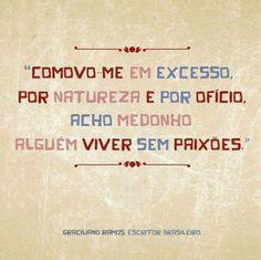 comovo-me em excesso, por natureza e por ofício. acho medonho alguém viver sem paixões - Graciliano Ramos