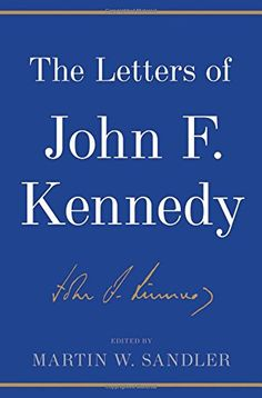 """""""The Letters of John F. Kennedy"""", by John F. Kennedy - edited by Martin W. Sandler."""