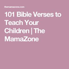 101 Bible Verses to Teach Your Children | The MamaZone