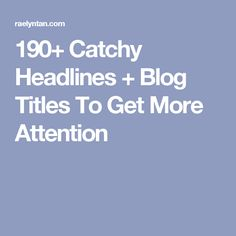 190+ Catchy Headlines + Blog Titles To Get More Attention