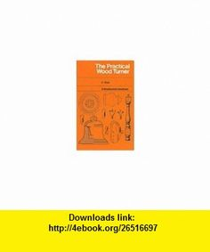 The Practical Woodturner (9780713514230) F. Pain , ISBN-10: 071351423X  , ISBN-13: 978-0713514230 ,  , tutorials , pdf , ebook , torrent , downloads , rapidshare , filesonic , hotfile , megaupload , fileserve