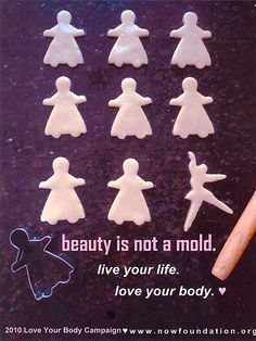 """""""Beauty is not a mold!!  NOW Love Your Body Campaign 2010 Winner H.S. category."""" #love #body #beautiful"""