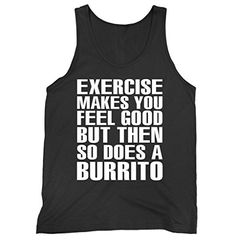 Exercise Makes You Feel Good But So Does A Burrito Jersey... https://www.amazon.com/dp/B074QPPTV4/ref=cm_sw_r_pi_dp_x_Q5YZzbBGQ1PXF