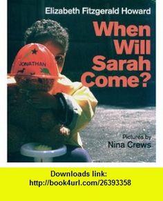When Will Sarah Come? (9780688161804) Elizabeth Fitzgerald Howard, Nina Crews , ISBN-10: 0688161804  , ISBN-13: 978-0688161804 ,  , tutorials , pdf , ebook , torrent , downloads , rapidshare , filesonic , hotfile , megaupload , fileserve