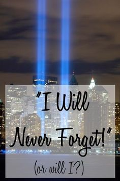 I will never forget! (Or will I?) | this horrific event in my life time.  May we remember God's mercy on us and pray for our nation.: