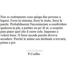 Le anime son destinate a trovarsi prima o poi. Bff Quotes, Quotes To Live By, Love Quotes, Inspirational Quotes, The Heart Is Deceitful, Feelings Words, Love Phrases, Meaning Of Life, More Than Words