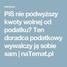PiS nie podwyższy kwoty wolnej od podatku? Ten doradca podatkowy wywalczy ją sobie sam | naTemat.pl