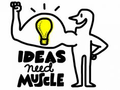 You Must Build Muscle to Innovate | ideas about ideas