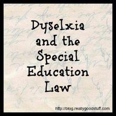 Dyslexia and the Special Education Law  http://blog.reallygoodstuff.com/dyslexia-and-special-education-law/