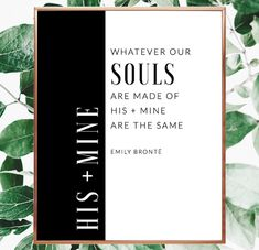 Whatever our souls are made of, his and mine are the same. Emily Bronte quote. Emily Bronte writer saying. Quote about souls #soulmates #soul #love #emily #bronte #wallquote #saying #oursouls #decor #printable