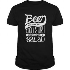 your family and friend:  Beer shirt Beer Because no good story started with a salad funny drink Tee Shirts T-Shirts