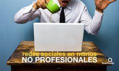 Riesgos al delegar tus #RedesSociales en alguien no profesional. #CommunityManager