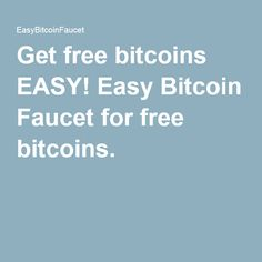 Get free bitcoins EASY! Easy Bitcoin Faucet for free bitcoins. https://freebitco.in/?r=4611004
