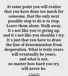 Truth. :)  sometimes you have to love yourself enough to walk away from a situation that no longer benefits you. God puts people into our lives for a reason and sometimes they are for lessons learned. ♡