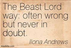 The Beast Lord way: often wrong but never in doubt. Ilona Andrews