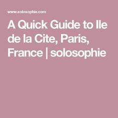 A Quick Guide to Ile de la Cite, Paris, France | solosophie