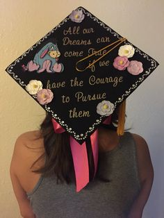 Grad cap decoration idea. I love Eeyore so my friends help me put this together. The quote is from Disney. #pinoftheday #gradcap #gradcapideas #2015