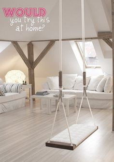 Find a room with a high ceiling.  Entertainment for all!  Interior swing! by decor8, via Flickr
