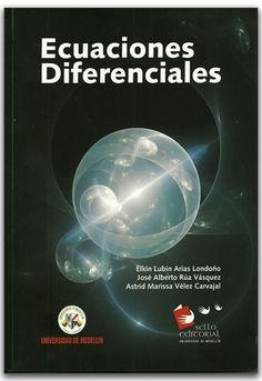 Ecuaciones diferenciales – Universidad de Medellín    http://www.librosyeditores.com/tiendalemoine/matematica/2374-ecuaciones-diferenciales.html    Editores y distribuidores.