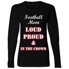 Loud Proud Crowd L/S Tee | Show your support for your favorite player with this long sleeve tee. Text reads 'Football Mom' but can be CUSTOMIZED to any sport