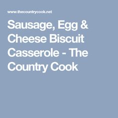 Sausage, Egg & Cheese Biscuit Casserole - The Country Cook