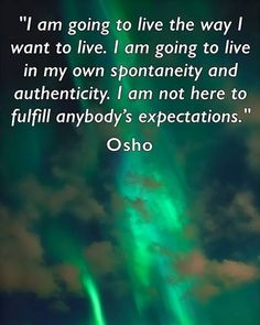 I am going to live the way I want to live.  I am going to live in my own spontaneity and authenticity.  I am not here to fulfill anybody's expectations. @michaelsusanno