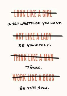 Wear whatever you want, be yourself, think + be the boss.