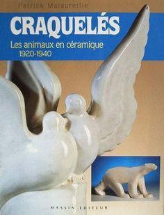 Book : Craquelés - Les animaux en céramique 1920 - 1940  -  Cassin, Catteau, Chevalier, Condé, Dage, Dax, Diaz, Dufrène, Fontinelle, Lemanceau, Pompon, Robj ...