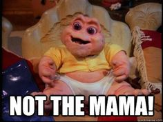 """""""Not the Mama!"""": 