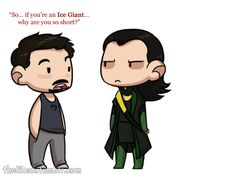 Oh my god, Tony, you can't just ask a Frost Giant why he's short.
