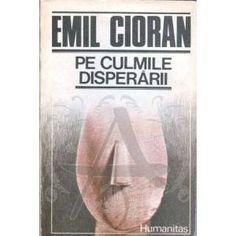 Emil Cioran - Pe culmile disperării