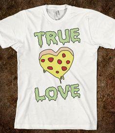 #Skreened                 #love                     #TRUE #LOVE #PIZZA        TRUE LOVE IS PIZZA                                  http://www.seapai.com/product.aspx?PID=776997